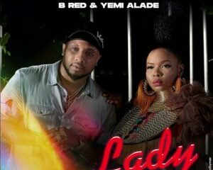 B-Red ft. Yemi Alade – Lady