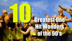 Top Ten One Hit Wonder Songs of the 90's