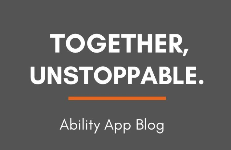 Together, Unstoppable. Ability App Blog.