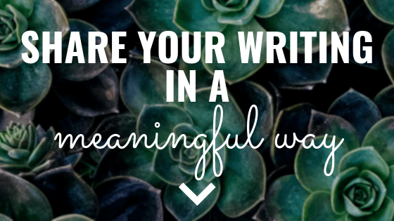 Share Your Writing in a Meaningful Way
