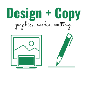 Design and Copy: graphics, media, writing
