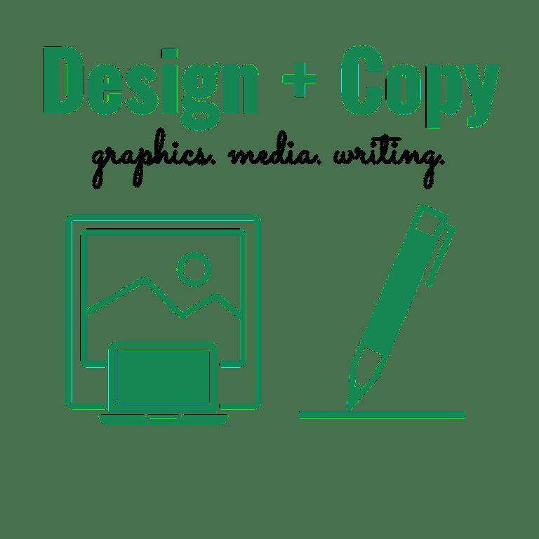 Design and Copy: graphics, media, writing