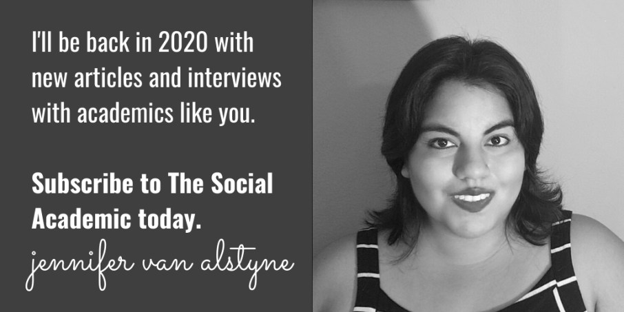 'I'll be back in 2020 with new articles and interviews with academics like you. Subscribe to The Social Academic today,' Jennifer van Alstyne