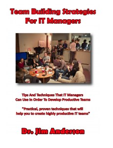 Team Building Strategies for  IT Managers: Tips And Techniques That IT Managers Can Use In Order To Develop Productive Teams
