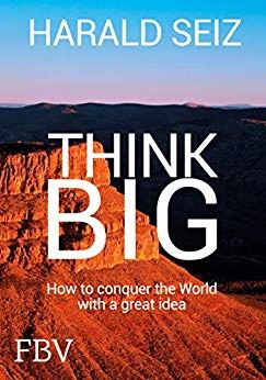 """""""Think BIG"""" by Dr. h. c. Harald Seiz – Using the Advice as a Manager"""