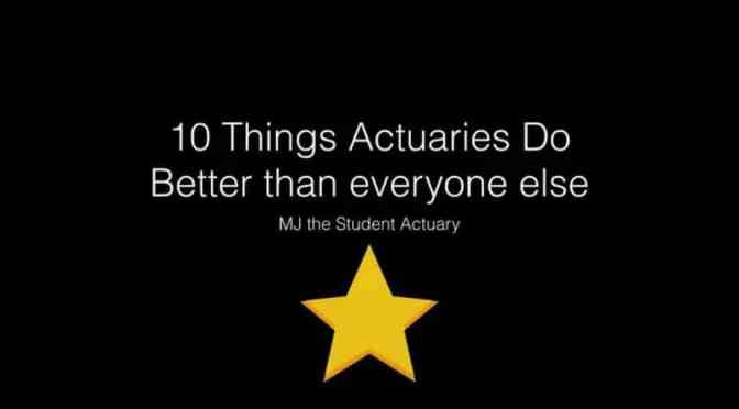 Video: 7 10 Things Actuaries Do Better than Everyone else