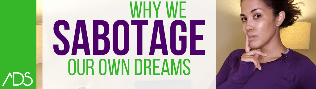 Stop Sabotaging Your Business Dreams!
