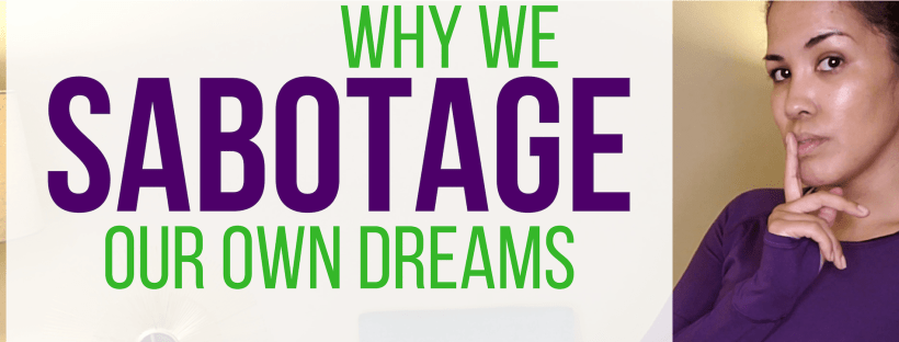 Why we Sabotage Our Own Business Dreams