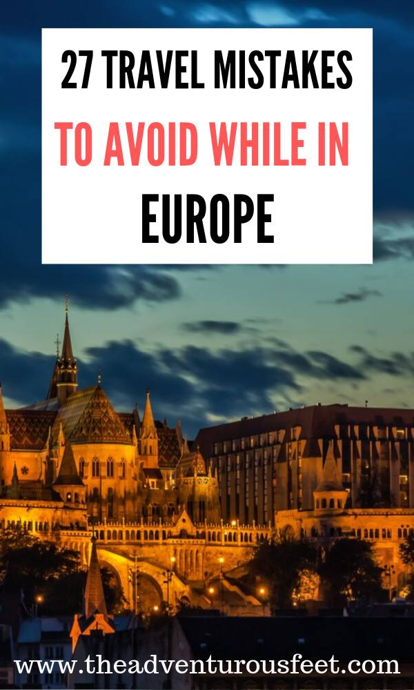 Traveling to Europe? Here are the biggest mistakes to avoid. | Mistakes to avoid while traveling in Europe| Things not to do when you travel in Europe |Europe travel tips | What to know before traveling to Europe |Mistakes to avoid when planning a trip to Europe | Travel mistakes to avoid in Europe |What not o do when you travel to Europe. #mistakestoavoidwhiletravelinginEurope #Europetraveltips #theadventurousfeet