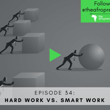 Hard work smart work-Afropreneur POdcast Web