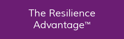 The Resilience Advantage TM