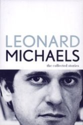 Leonard Michaels was a New York writer going places until he stalled.