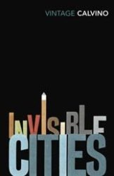 Calvino, Invisible Cities: What's the difference between a seen city and one conjured up by the mind?