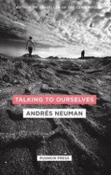 Talking to Ourselves: Andrés Neuman's slender but astute novel examines death from three sides.