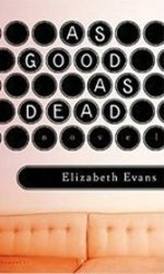 """As Good as Dead: Elizabeth Evans' new novel is a powerful look at women friends """"reunited"""" in name only."""