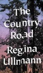 The Country Road: Regina Ullmann's stories, finally translated into English, are strange creations of etherial grace.
