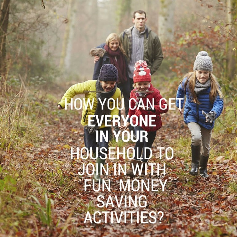 How you can get everyone in your household to join in with fun money saving activities?