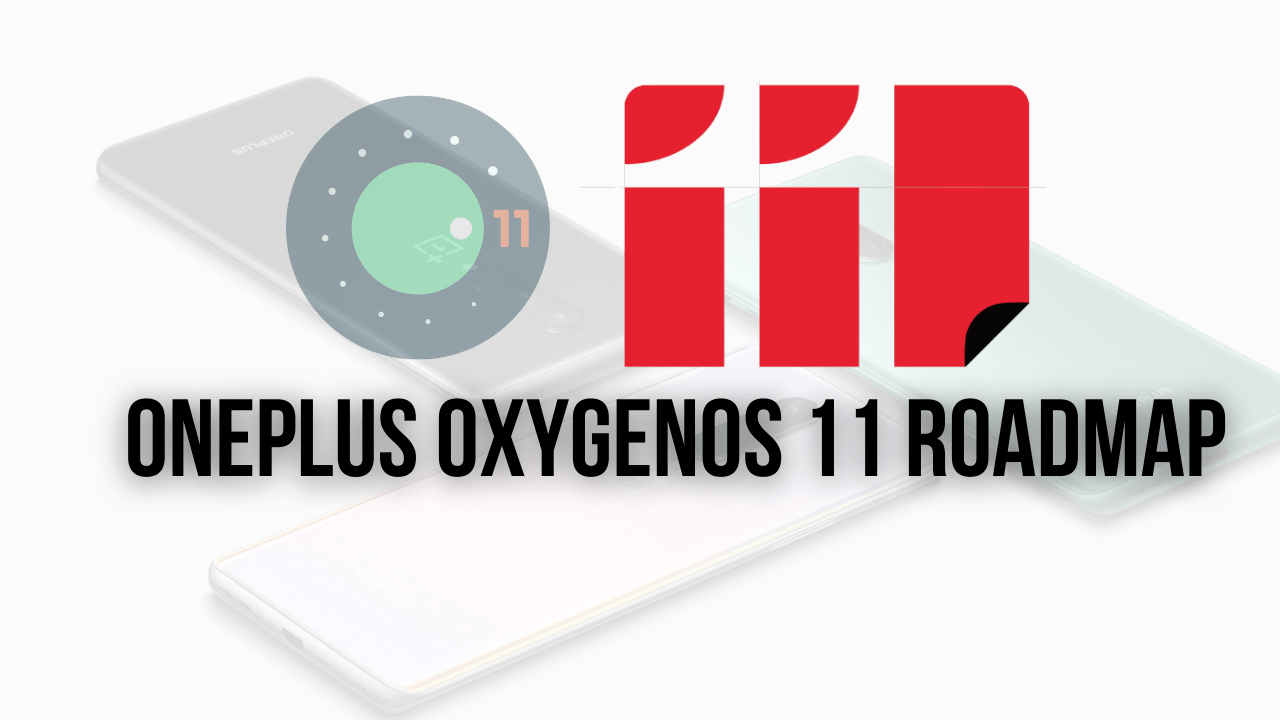 OnePlus OxygenOS 11 Roadmap: List Of OnePlus Devices That will be Getting Official Android 11 Update- The Android Rush