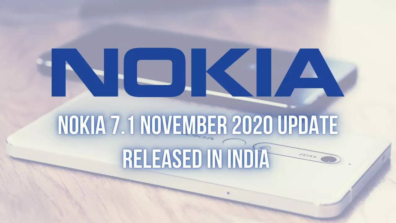 Nokia 7.1 November 2020 Update Released In India Brings October 2020 Android Security Patch, Optimized System Stability & More | The Android Rush