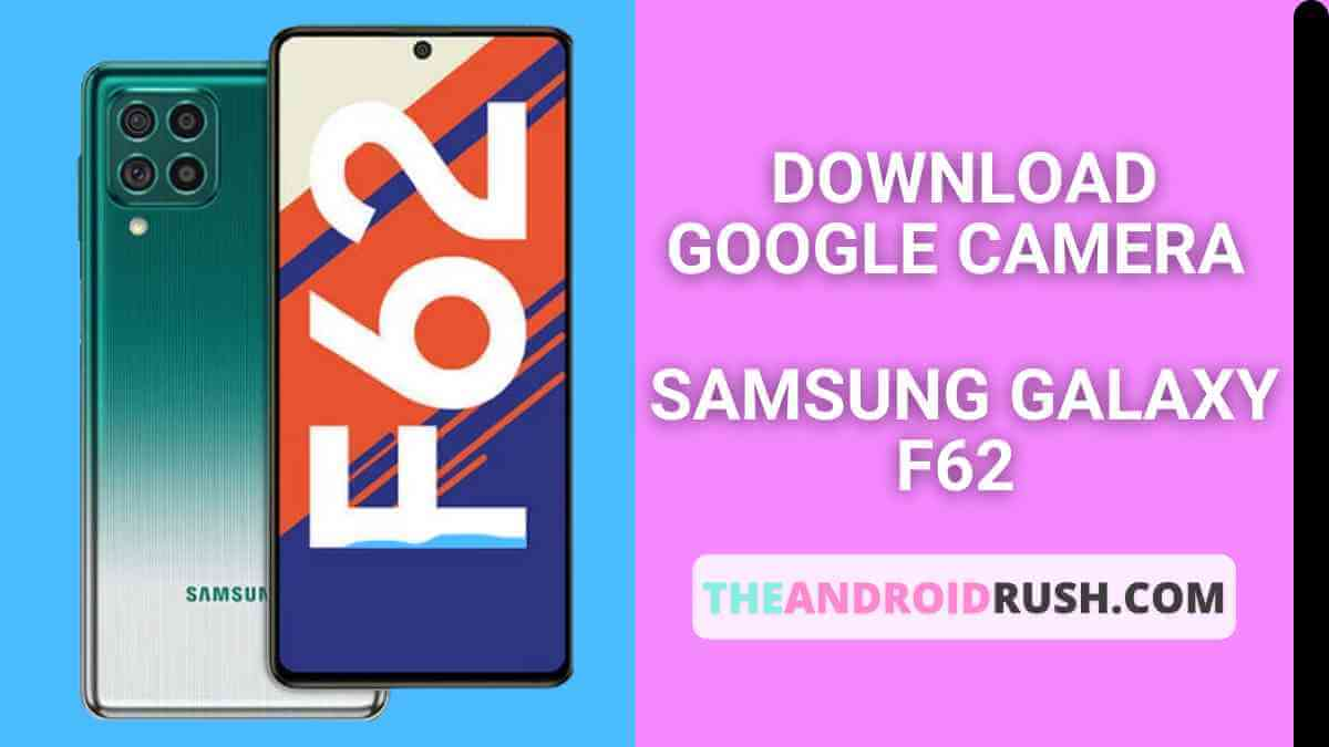 Download Google Camera For Samsung Galaxy F62 [Download GCAM 7.4 APK] - The Android Rush