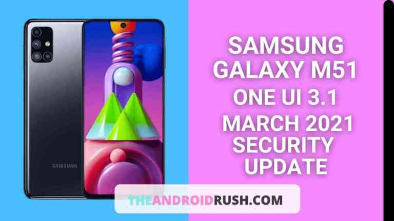 Samsung Galaxy M51 March 2021 Security Update Released With One UI 3.1 Firmware - The Android Rush