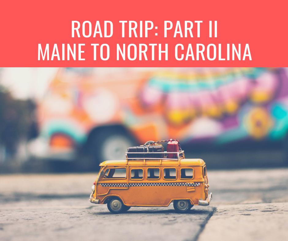 Road Trip Part II: Maine to North Carolina