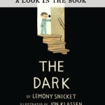 A Look in the Book: The Dark by Lemony Snicket, Illustrated by Jon Klassen