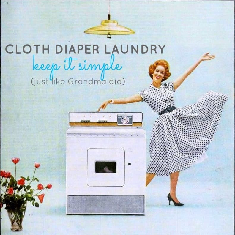 Cloth Diaper Laundry: Keep it Simple (Just Like Grandma Did)