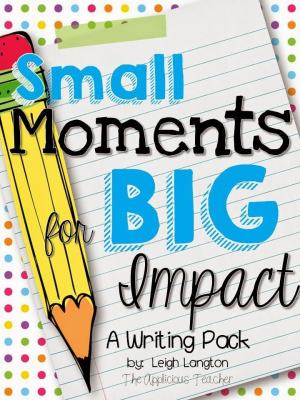 Small moments writing for big impacts unit on Tpt