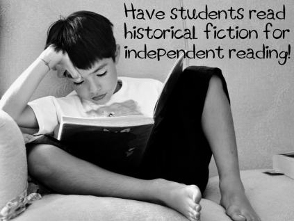 Have students read historical fiction as part of their independent reading
