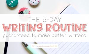 The 5 Day writing routine that is guaranteed to make better writers