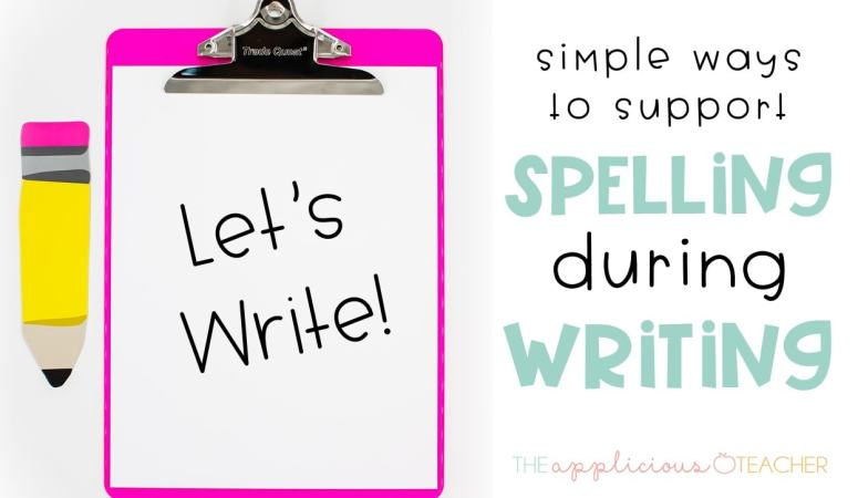 9 Ways to Improve Your Students' Spelling While Writing