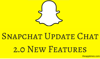Snapchat Update Chat 2.0 is Out Now – New Features