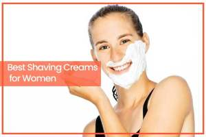 Best Shaving Creams for Women