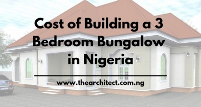 Cost of Building a 3 Bedroom Bungalow in Nigeria