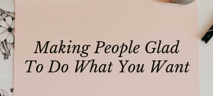 Dale Carnegie's: Making People Glad To Do What You Want