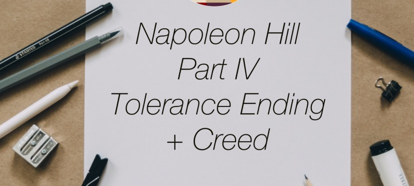 Napoleon Hill: Tolerance – Part V – The End & Creed