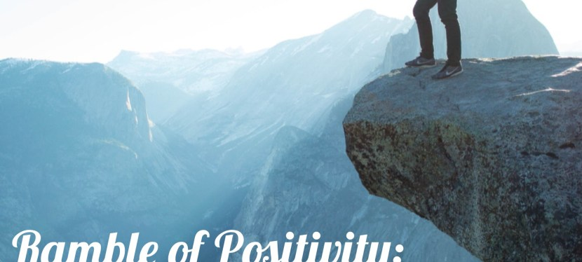 Ramble of Positivity: Episode XXI – On The Brink
