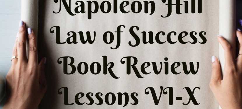Napoleon Hill: Full Book Review – Lessons 6-10 + How I Live It
