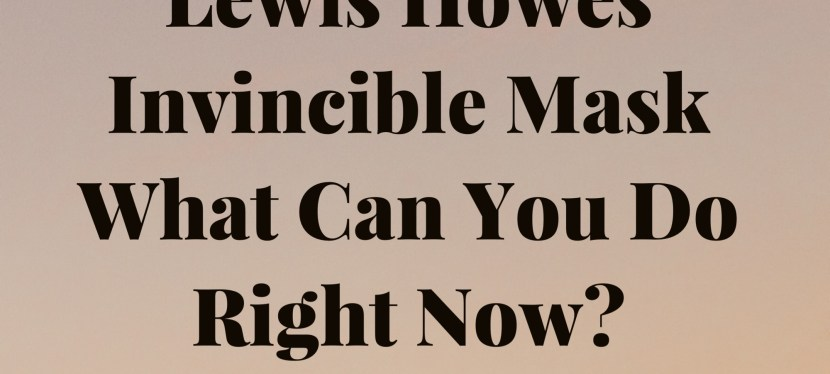 Lewis Howes: Invincible Mask – What Can You Do Right Now?