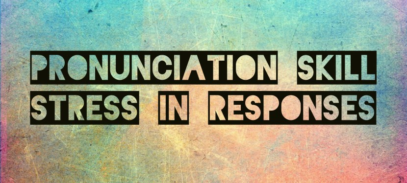 Arsenio's ESL Podcast: Episode 35    – Pronunciation Skill – Stress in Responses