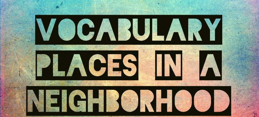 Arsenio's ESL Podcast: Episode 25 – Vocabulary – Places In A Neighborhood (Great For Traveling)