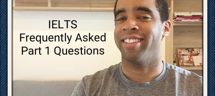 IELTS' Examiners Frequently Asked Speaking Part 1 Questions