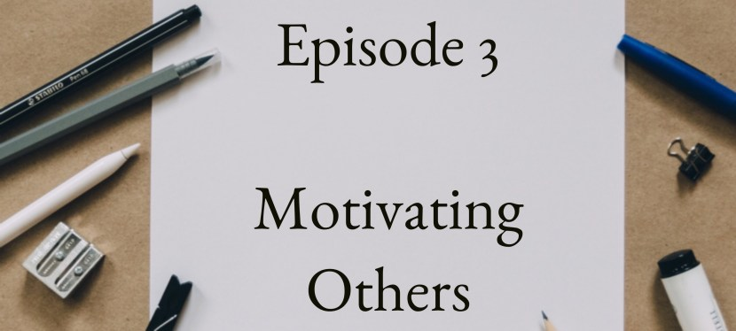 Positive Mental Attitude: Season 2 – Episode 3: How To Motivate Others (1/2)
