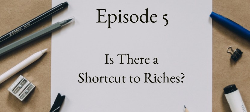 Positive Mental Attitude: Season 2 – Episode 5: Is There a Shortcut to Riches?