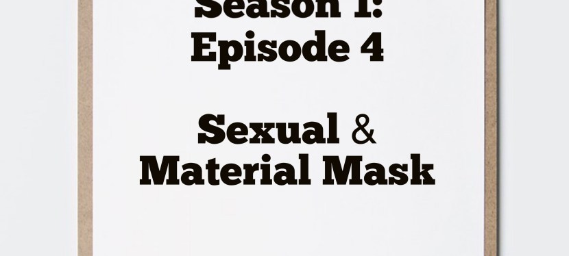 Season 1: Episode 4 – Book Review – Material & Sexual Mask