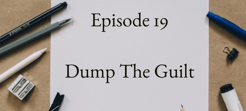 Positive Mental Attitude: Season 2 – Episode 19 – Dump The Guilt