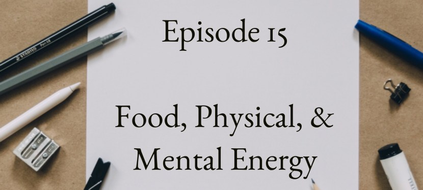Positive Mental Attitude: Season 2 – Episode 15 – Food, Physical & Mental Energy