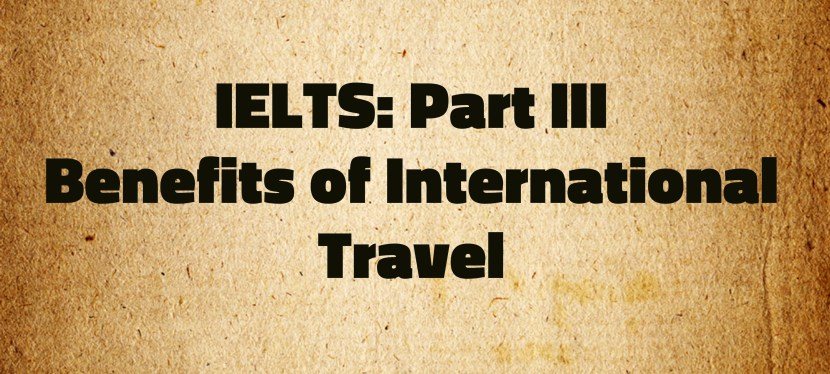 Arsenio's ESL Podcast: Special – IELTS Part III – Benefits of International Travel