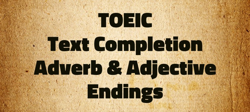 Arsenio's ESL Podcast: Special – TOEIC – Text Completion – Adverb and Adjective Endings